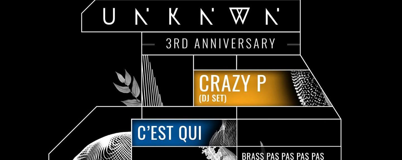 UNKNWN.3rd Anniversary w/ Crazy P (DJ set) & C'est Qui