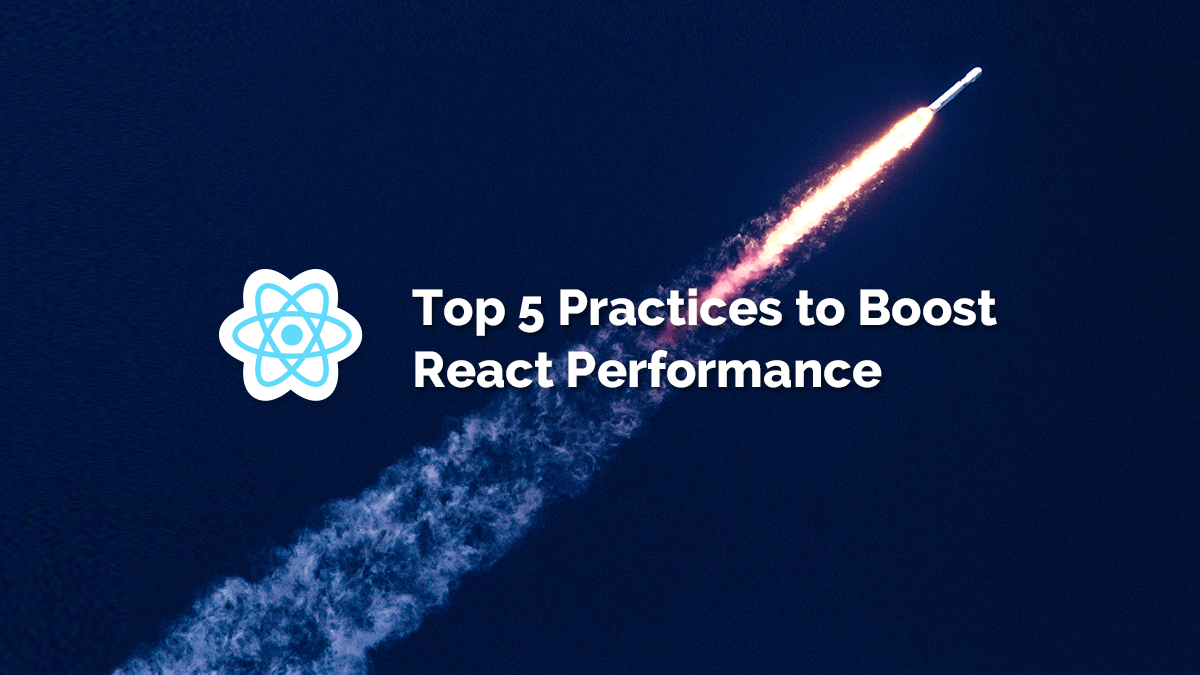Top 5 Practices to Boost React Performance