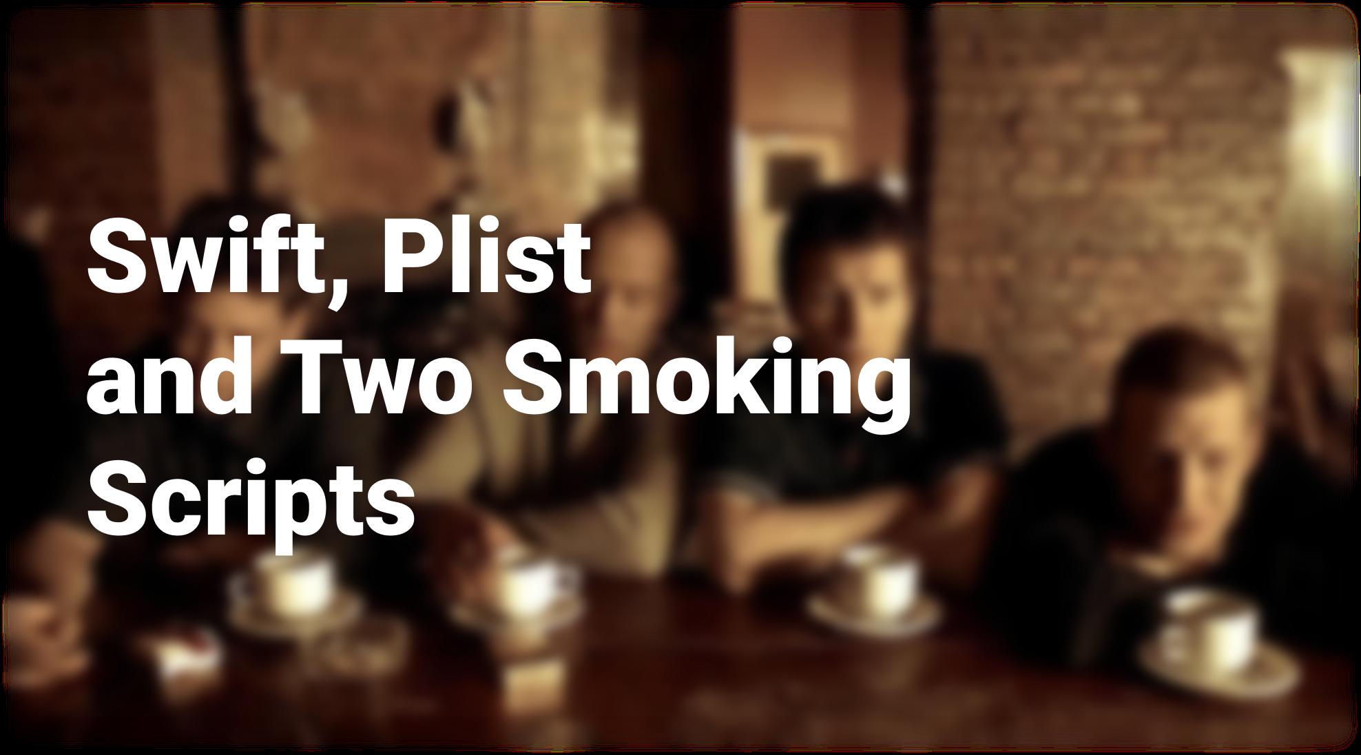 Swift, Plist and Two SmokingScripts