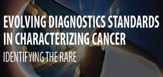Evolving Diagnostics Standards in Characterizing Cancer: Identifying the Rare