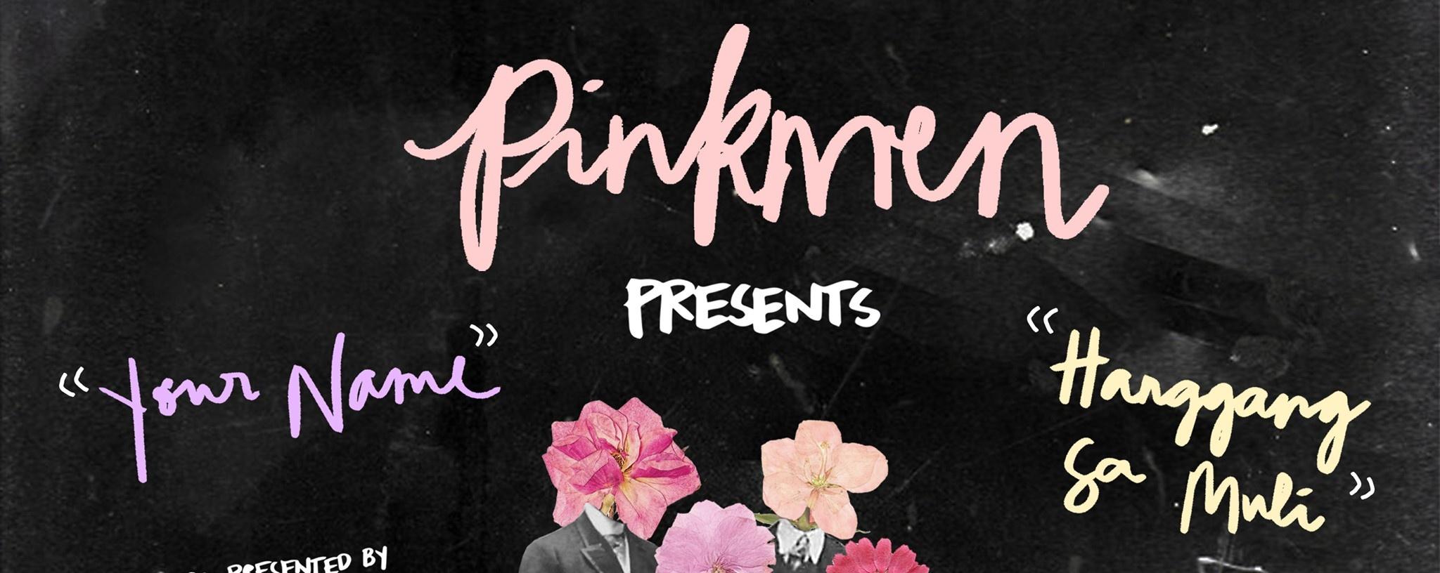 "Pinkmen Presents: ""Your Name"" & ""Hanggang Sa Muli"""
