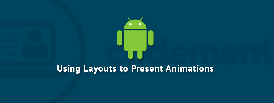 Android UI Tutorial: Layouts and Animations | Codementor