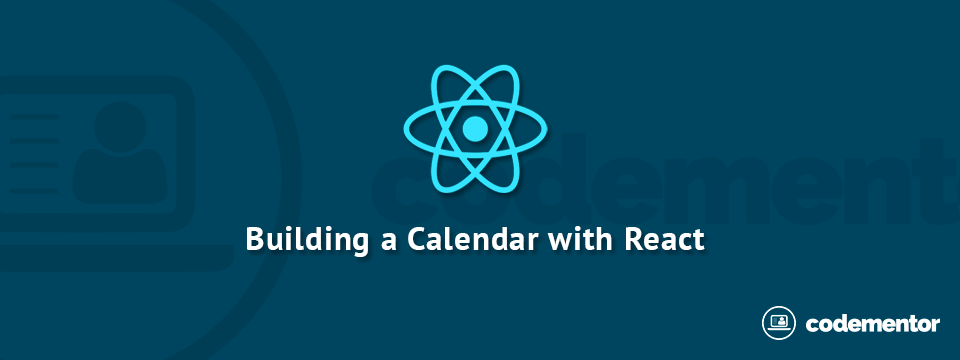 Building a Calendar using React JS, LESS CSS and Font Awesome
