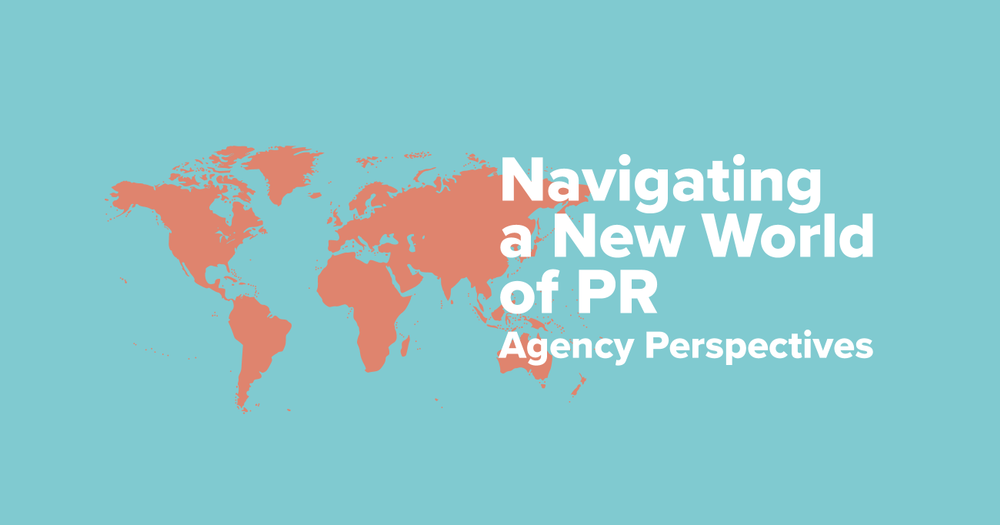 Navigating a New World of PR: Agency Perspectives