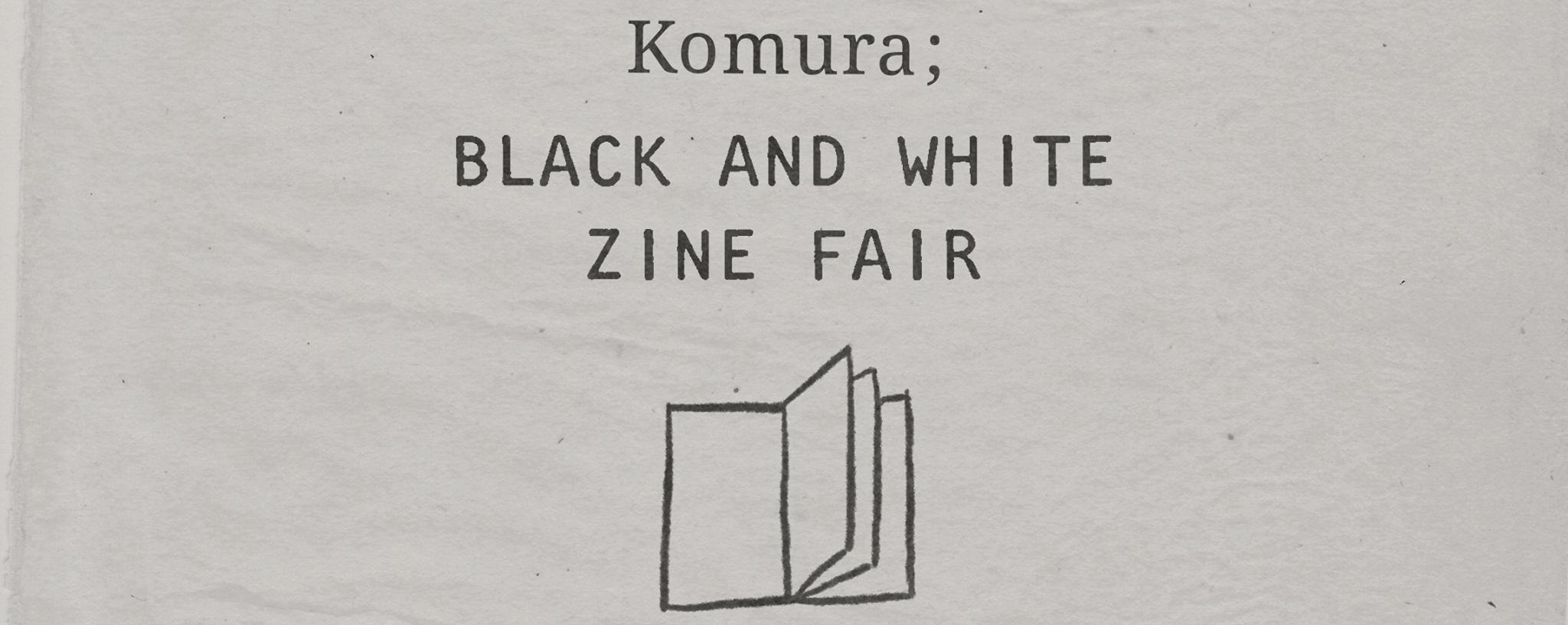 Komura; Black & White Zine Fair