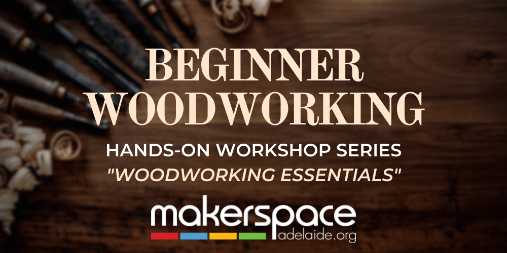 Woodworking Hands-On Workshop Series - Beginner Woodworking