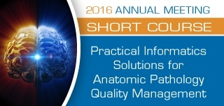 SC54 - Practical Informatics Solutions for Anatomic Pathology Quality Management