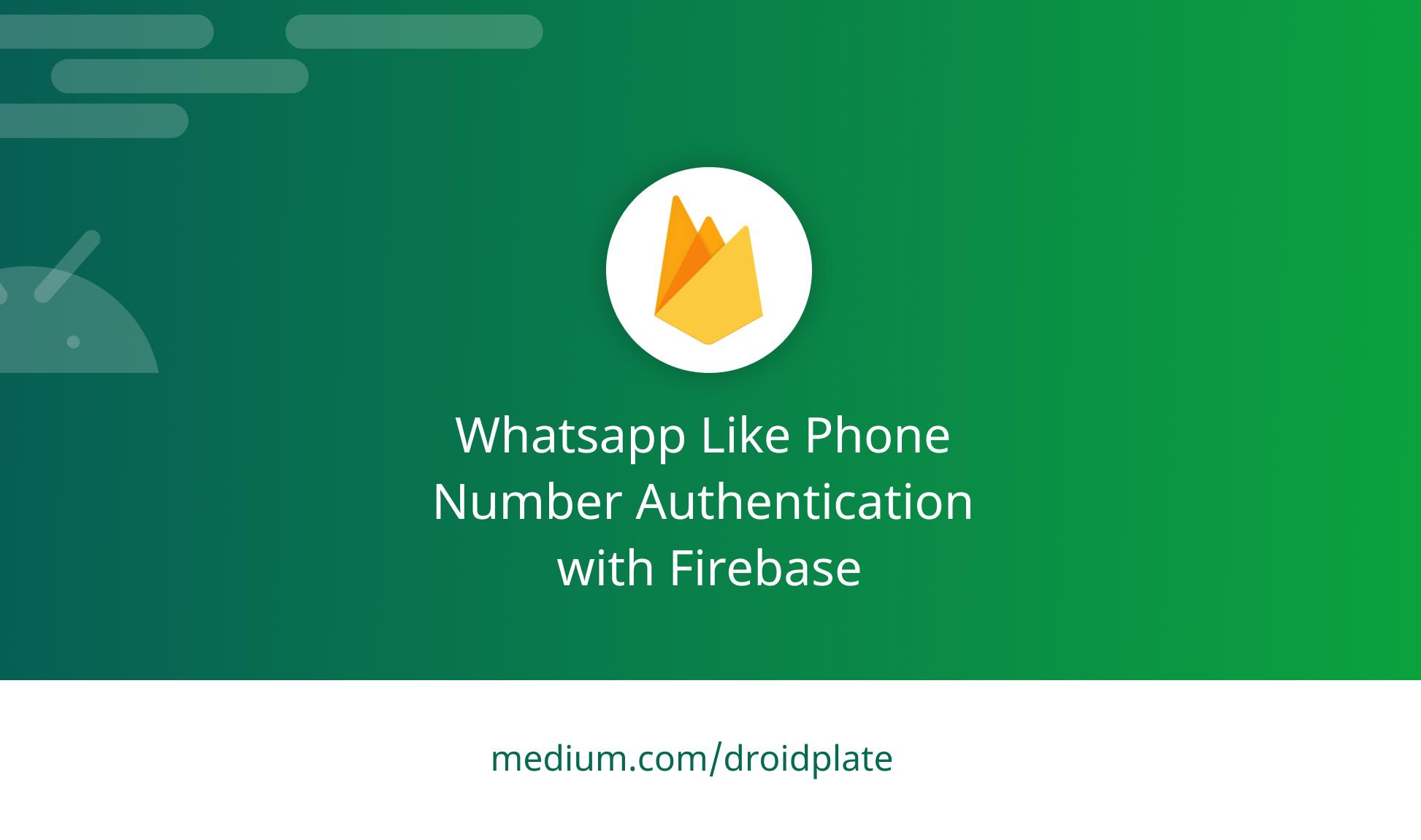 Whatsapp-Like Phone Number Authentication withFirebase