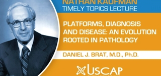 Nathan Kaufman Timely Topics Lecture - Platforms, Diagnosis and Disease: An Evolution Rooted In Pathology