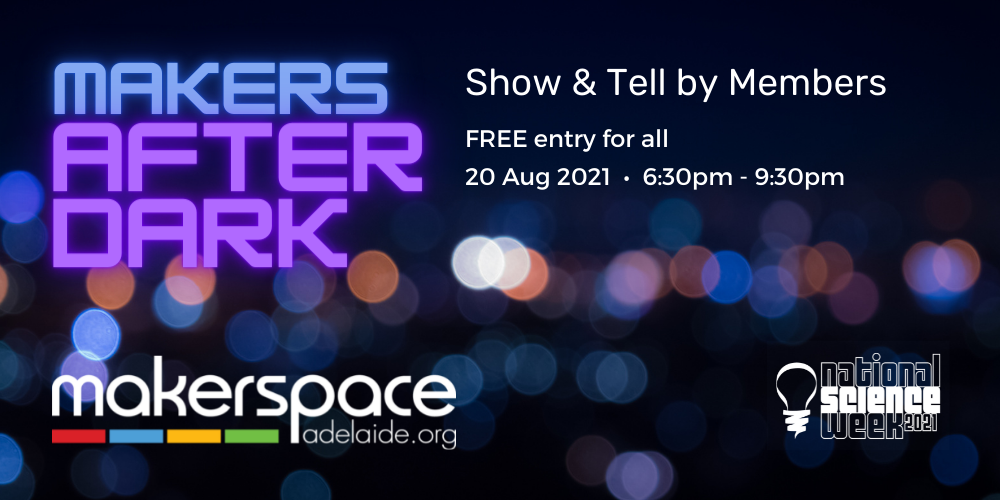 Makers after Dark @ Makerspace Adelaide
