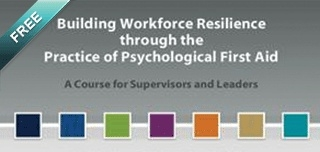 Building Workforce Resilience through the Practice of Psychological First Aid – A Course for Supervisors and Leaders