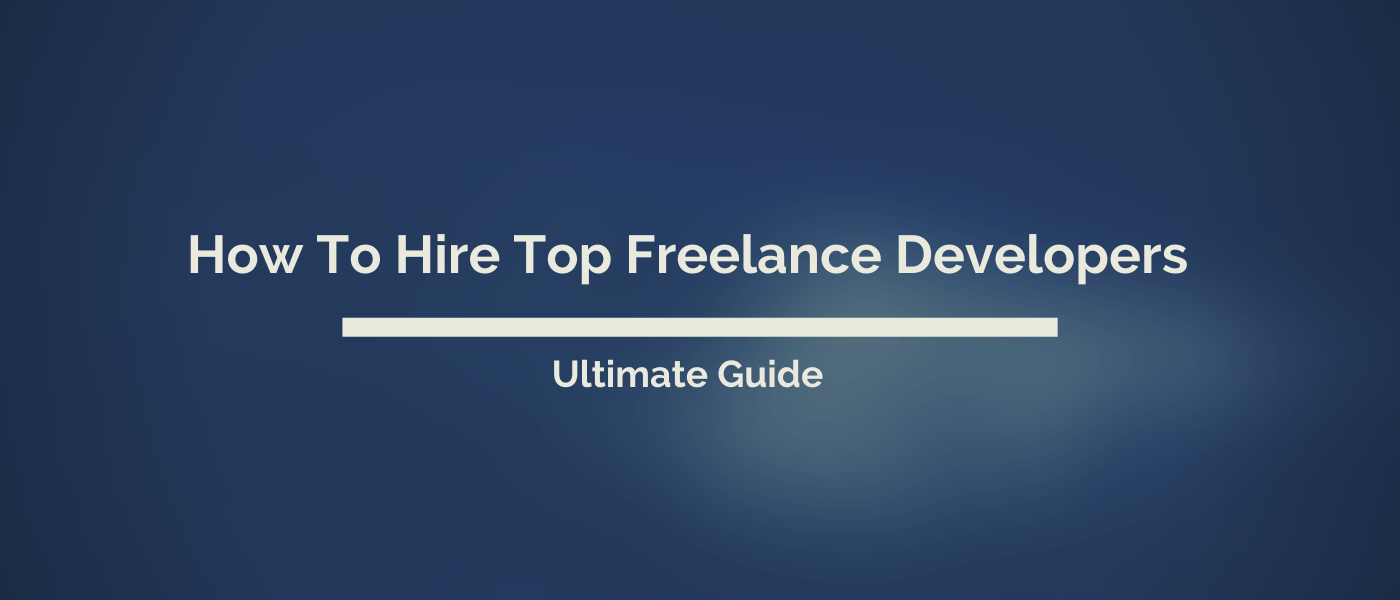 Hiring Freelance Developers? Here's What You Need to Know