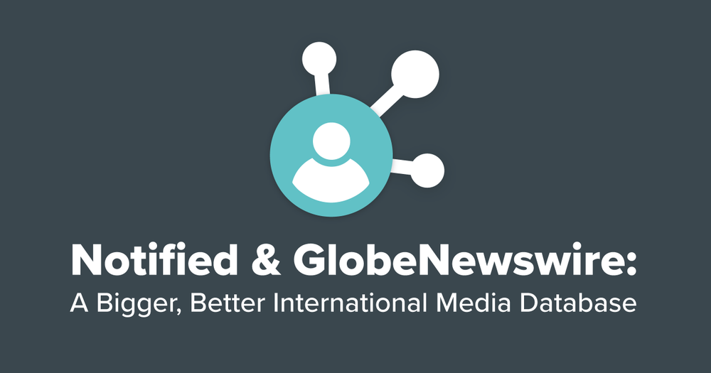 Notified & GlobeNewswire: A Bigger, Better International Media Database