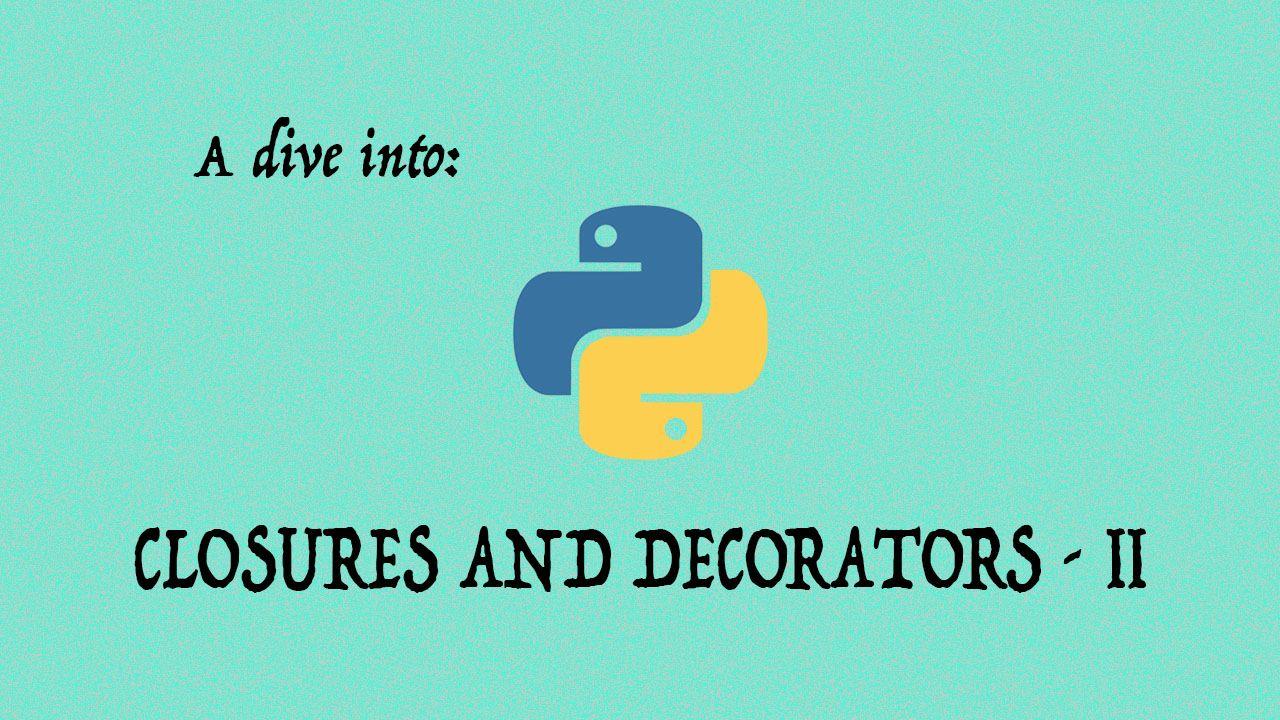 A Dive Into Python Closures and Decorators - Part 2