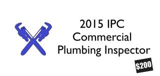 2015 IPC- Commercial Plumbing Inspector