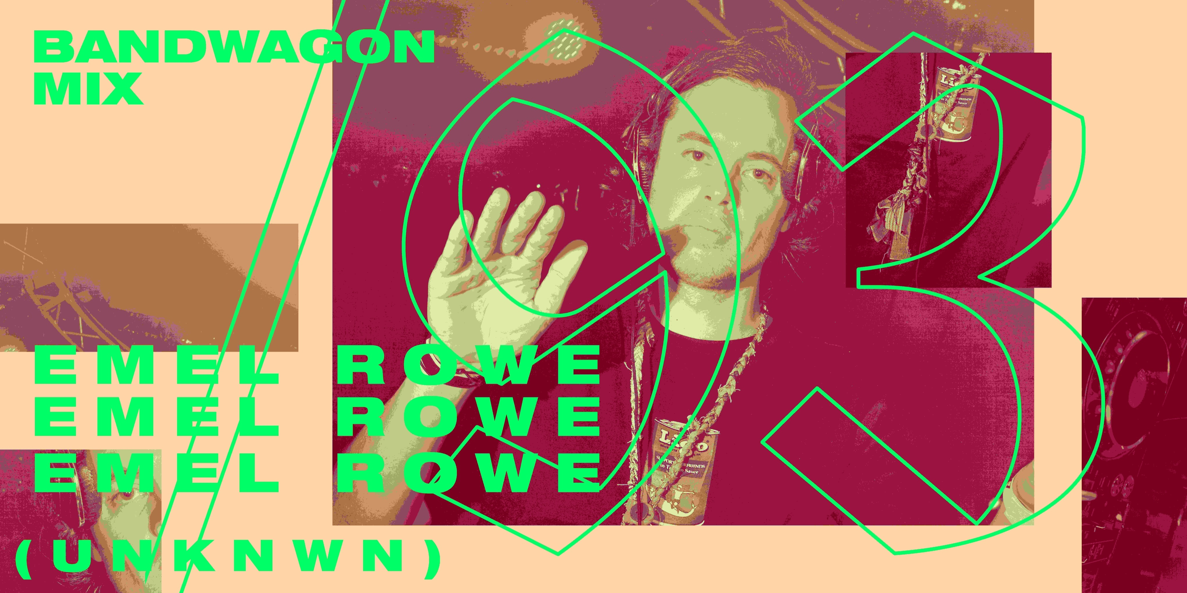 Bandwagon Mix #93: Emel Rowe (UNKNWN)