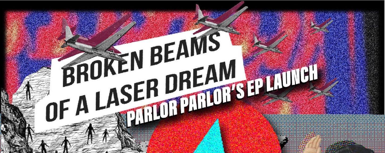 Broken Beams of a Laser Dream EP Launch