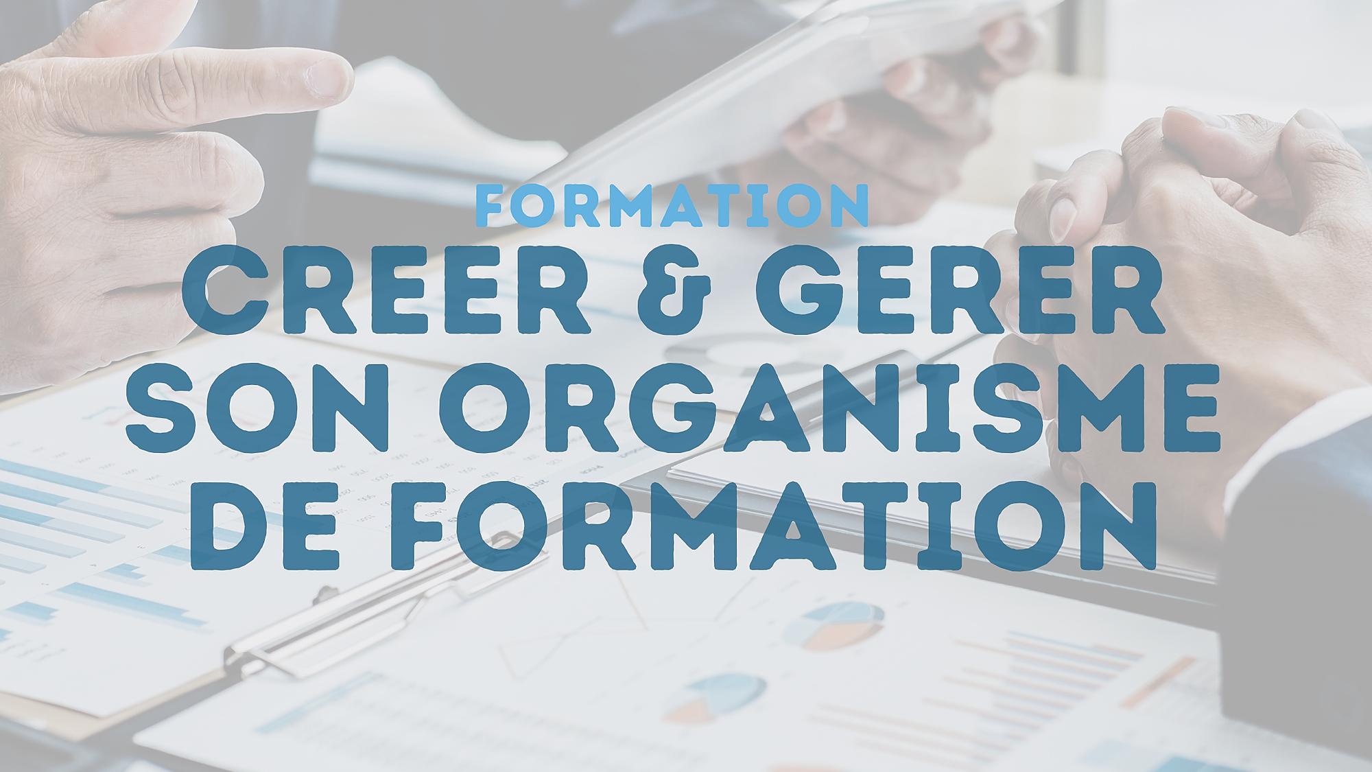 Représentation de la formation : CRÉER, GÉRER ET RÉFÉRENCER SON ORGANISME DE FORMATION