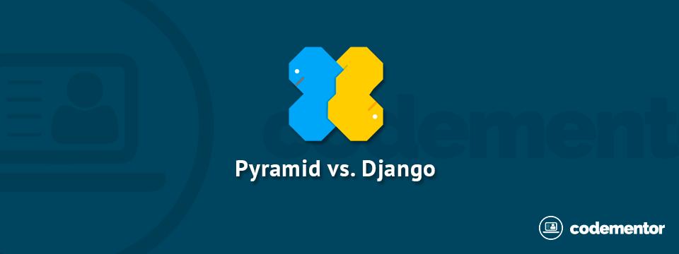 Python Framework Comparison Django Vs Pyramid Codementor
