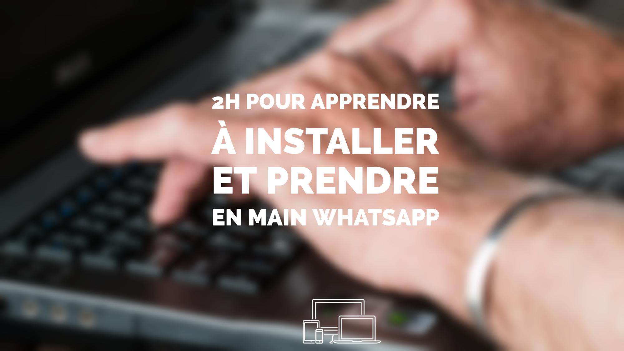 Représentation de la formation : 2h pour apprendre à installer et prendre en main Whatsapp