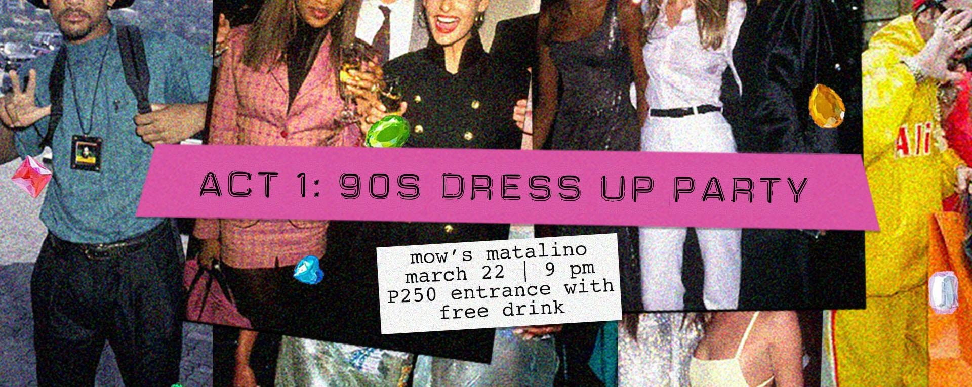 ACT 1: 90s DRESS UP PARTY