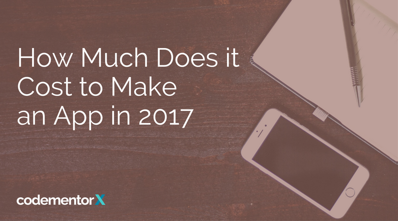 How Much Does it Cost to Make An App in 2017?