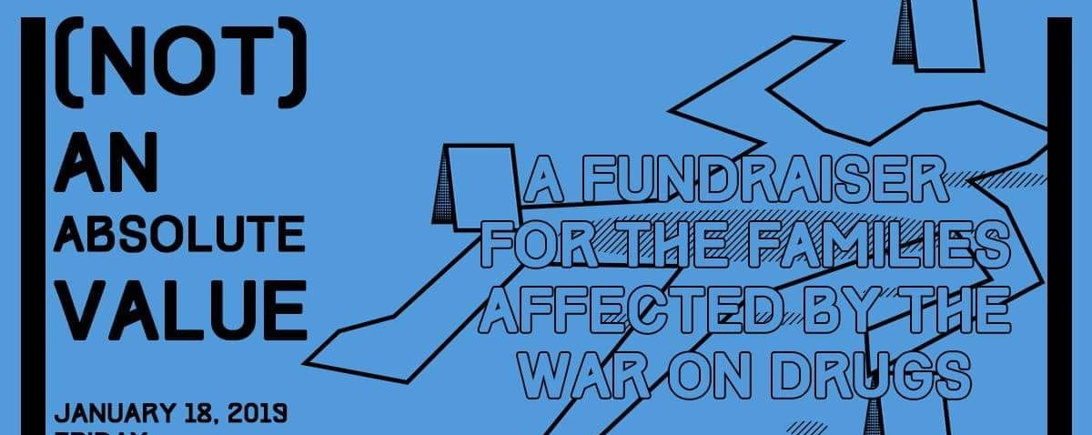 (Not) An Absolute Value: A Fundraiser for Families Affected by the War on Drugs