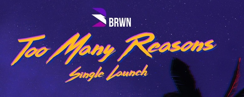BRWN's 'Too Many Reasons' Single Launch