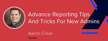 Advanced Reporting Tips and Tricks for New Admins [VIDEO]