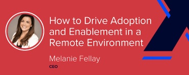 How to Drive Adoption and Enablement in a Remote Environment [VIDEO]