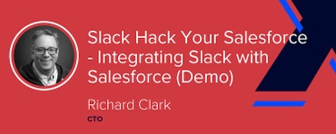 Slack Hack Your Salesforce - Integrating Slack with Salesforce [VIDEO}