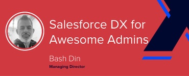 Salesforce DX for Awesome Admins [VIDEO]