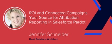 ROI and Connected Campaigns: Your Source for Attribution Reporting in Salesforce Pardot [VIDEO]