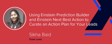 Einstein Prediction Builder and Einstein Next Best Action for Lead Curation [VIDEO]