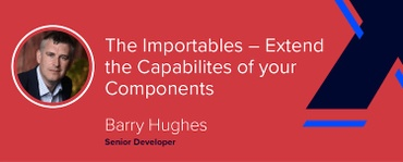 The Importables:  Extend the Capabilities of your Components [VIDEO]