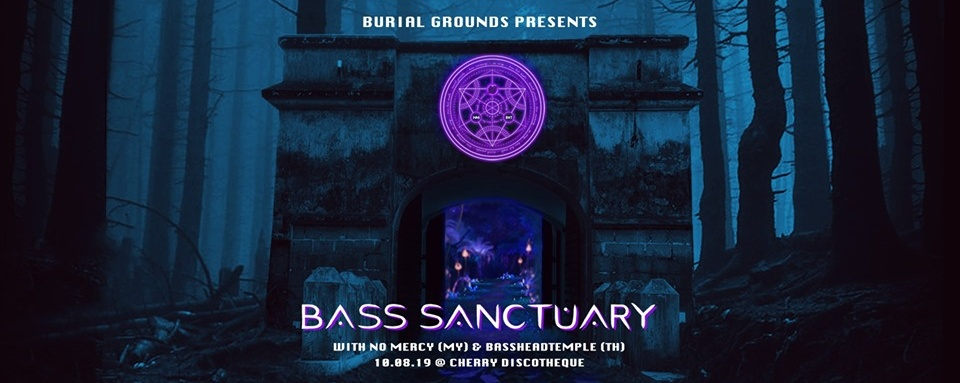 BURIAL GROUNDS: BASS SANCTUARY w/ NO MERCY & BASSHEADTEMPLE
