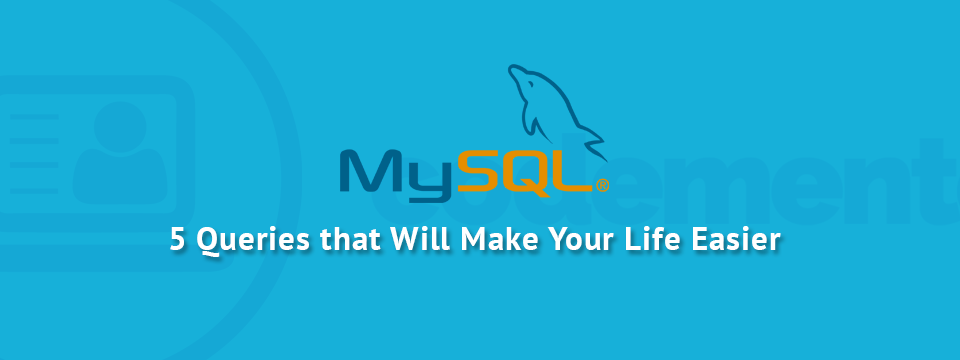 5 MySQL Queries to Speed up Development