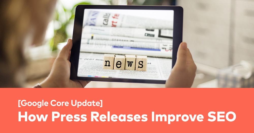 Google Core Update: How Press Releases Improve SEO