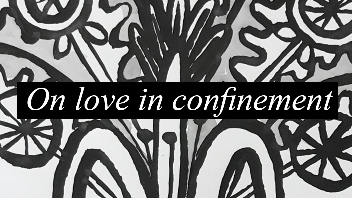 On Love In Confinement The Creative Independent