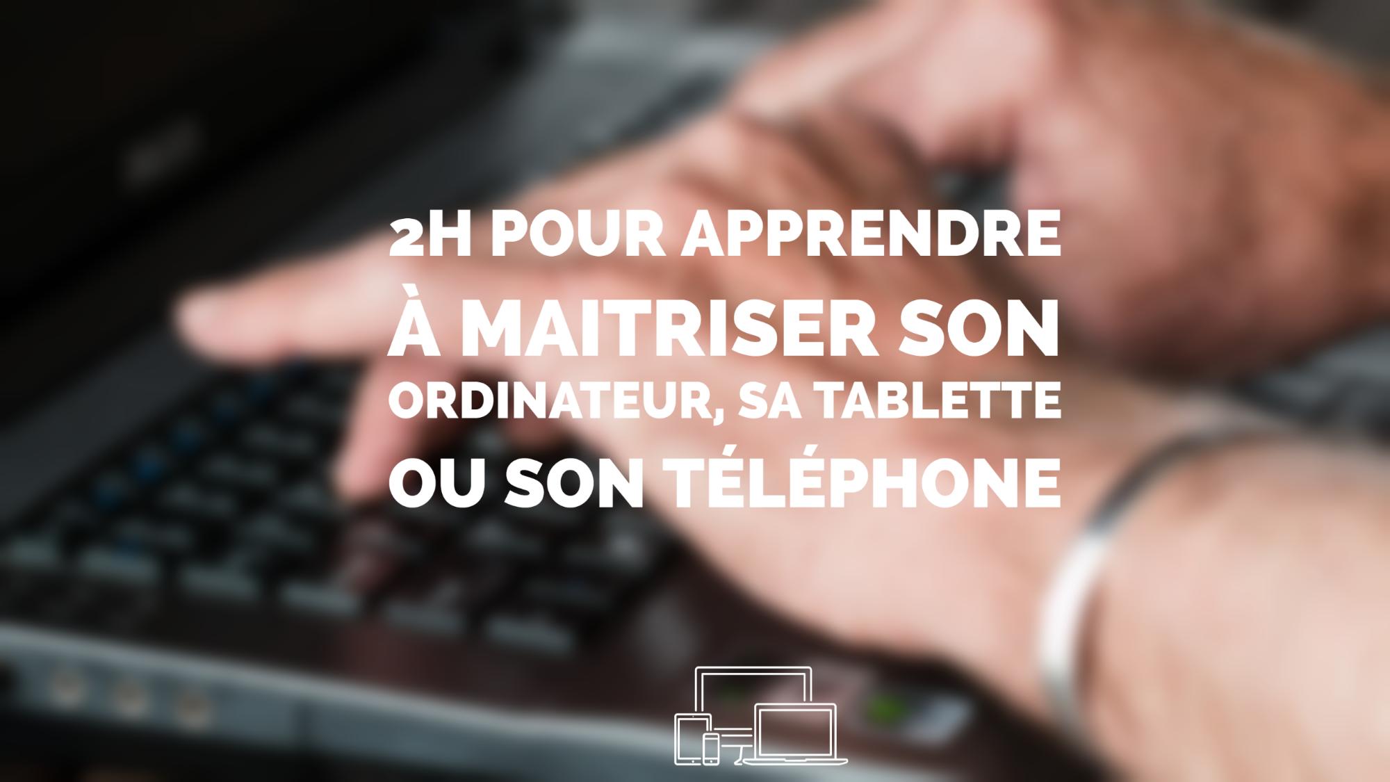 Représentation de la formation : 2h pour apprendre à maitriser son ordinateur, sa tablette ou son téléphone