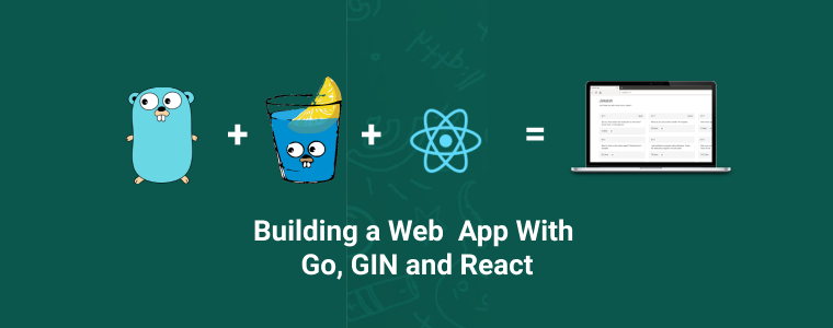 Building a Web App With Go, Gin and React · hakaselogs