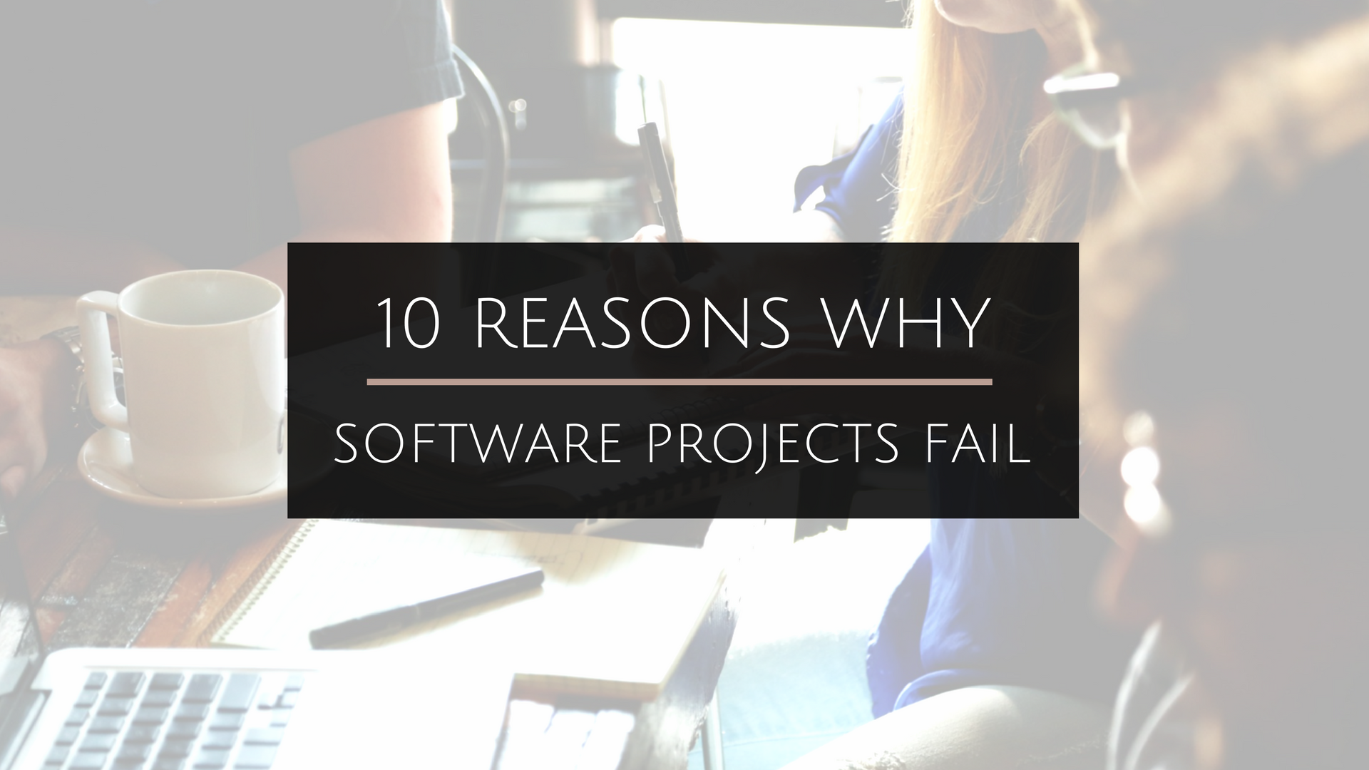 10 Reasons Why Software Projects Fail