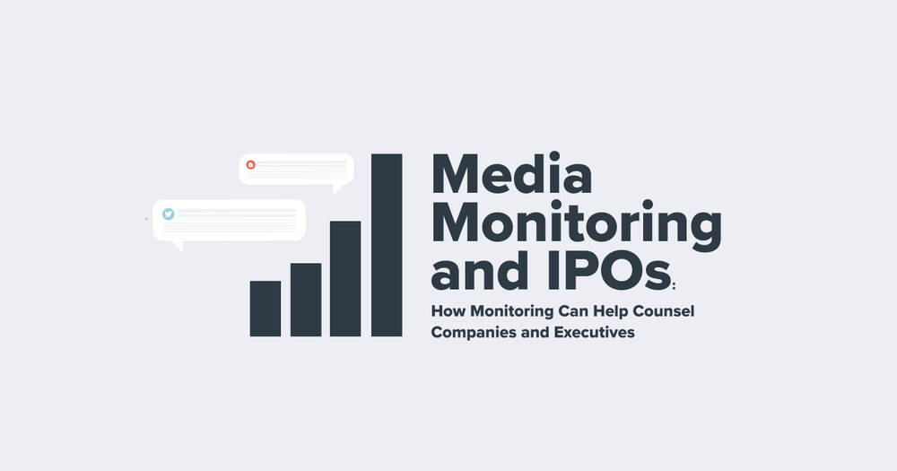 Media Monitoring and IPOs: How Monitoring Can Help Counsel Companies and Executives