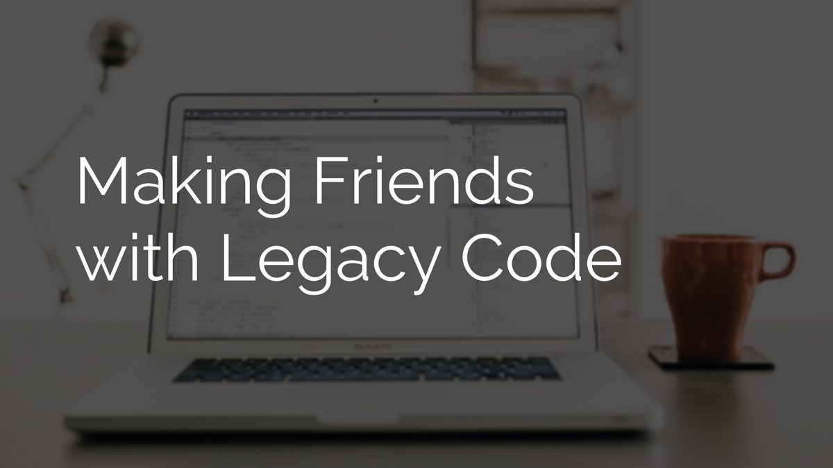 Making Friends With Legacy Code Codementor