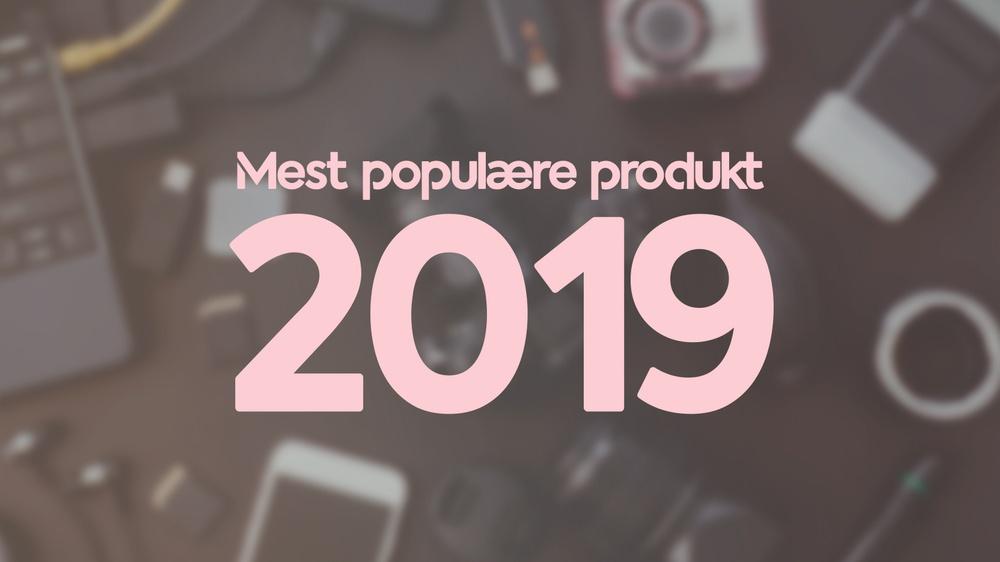 De mest populære produkter 2019
