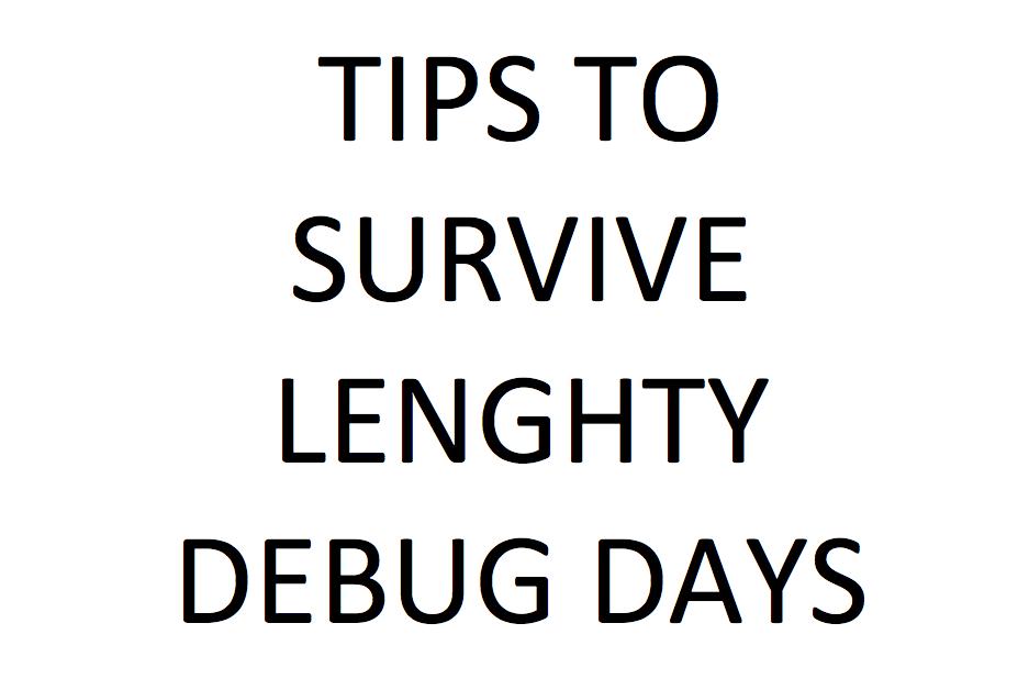 Tips to Survive Lengthy DebugDays