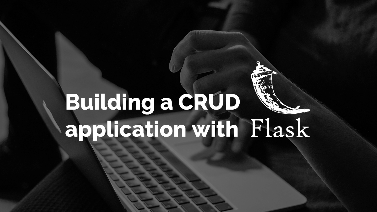 Building a CRUD application with Flask and SQLAlchemy | Codementor
