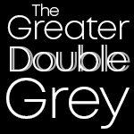 The Greater Double Grey