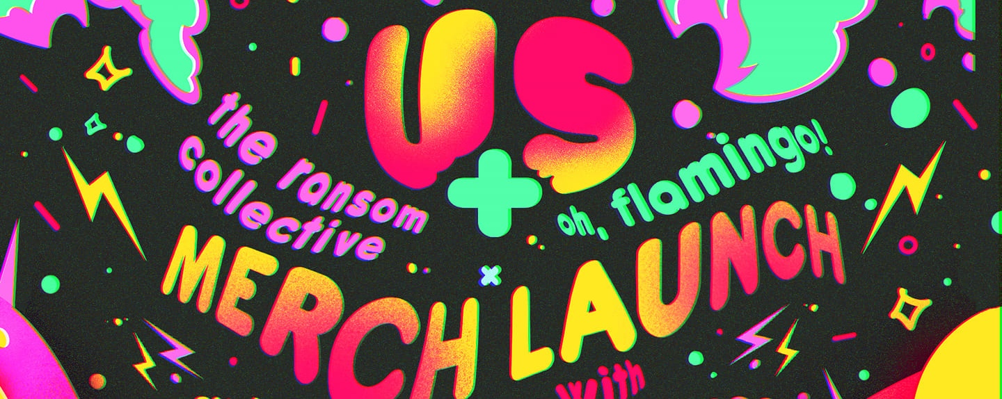 US+: The Ransom Collective × Oh, Flamingo! Merch Laun