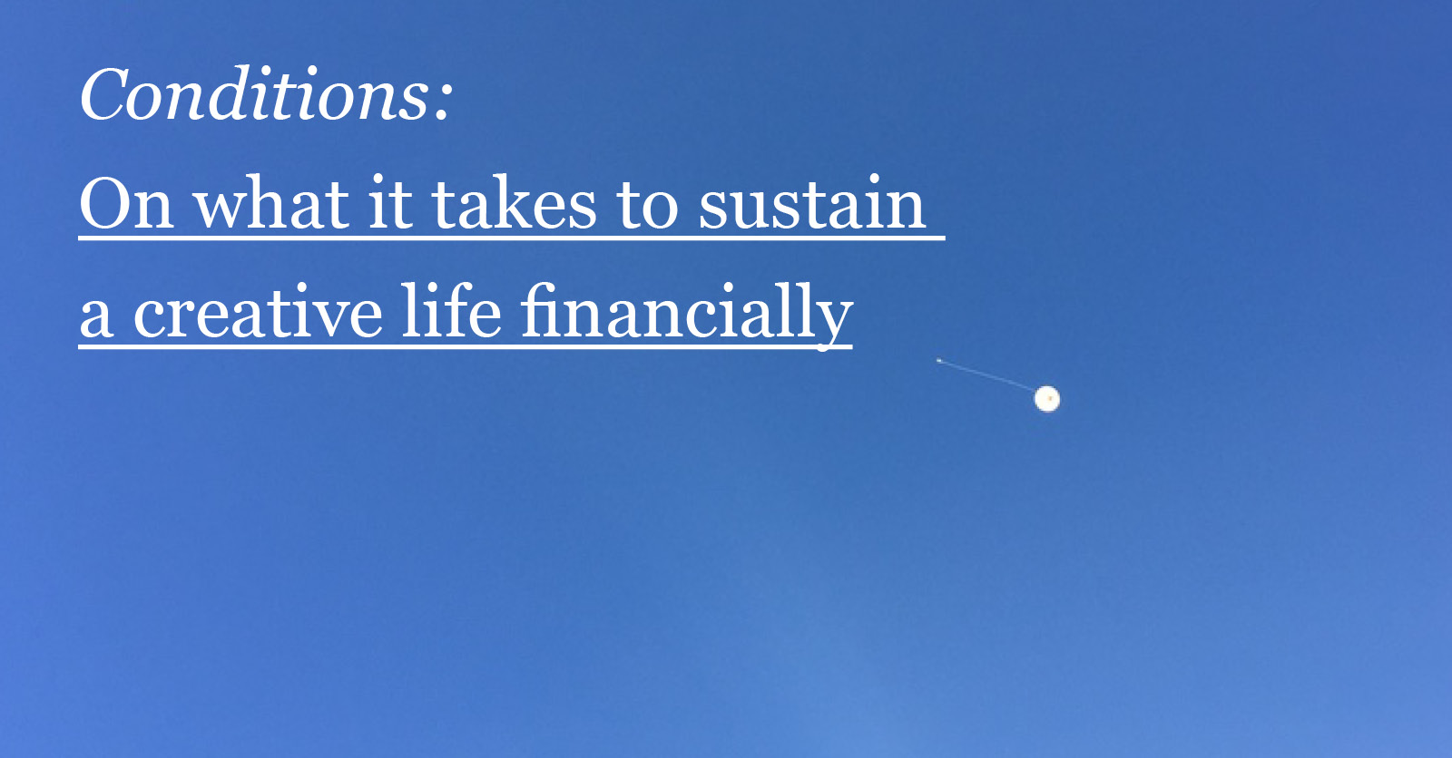 Conditions: On what it takes to sustain a creative life financially